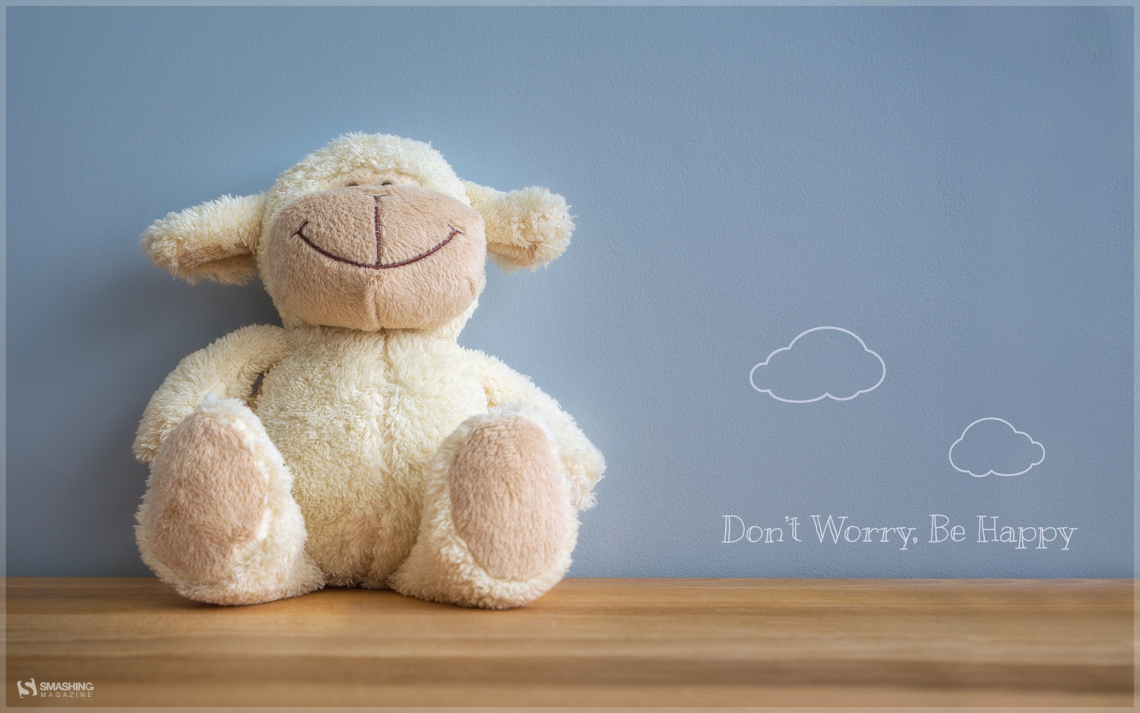 Don't worry. Be happy